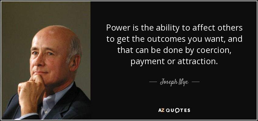 quote-power-is-the-ability-to-affect-others-to-get-the-outcomes-you-want-and-that-can-be-done-joseph-nye-85-19-43